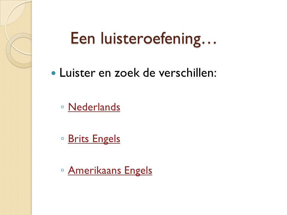 Een luisteroefening… Luister en zoek de verschillen: Nederlands