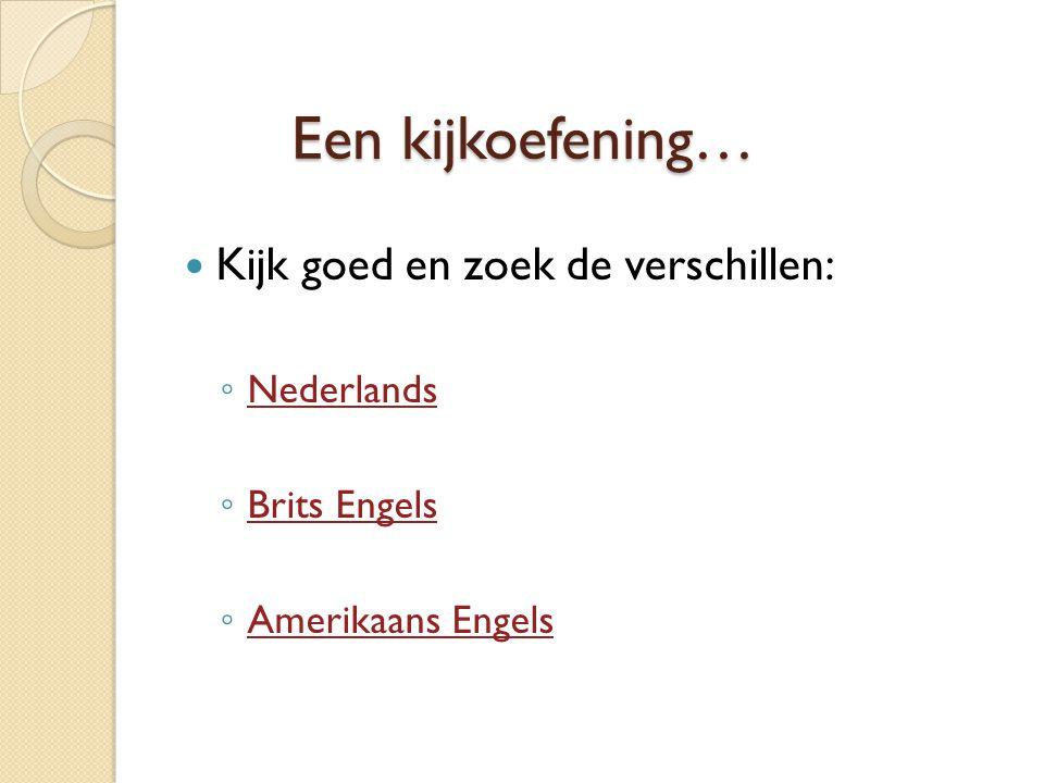 Een kijkoefening… Kijk goed en zoek de verschillen: Nederlands