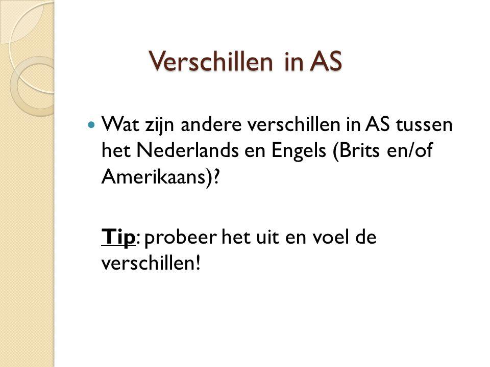 Verschillen in AS Wat zijn andere verschillen in AS tussen het Nederlands en Engels (Brits en/of Amerikaans)