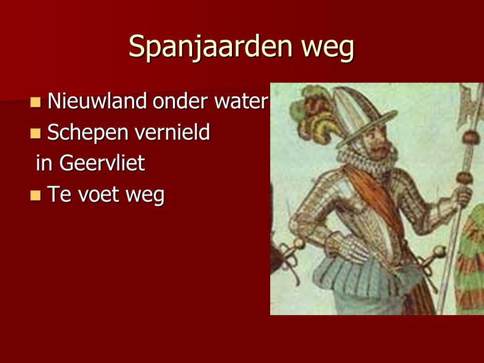 Spanjaarden weg Nieuwland onder water Schepen vernield in Geervliet