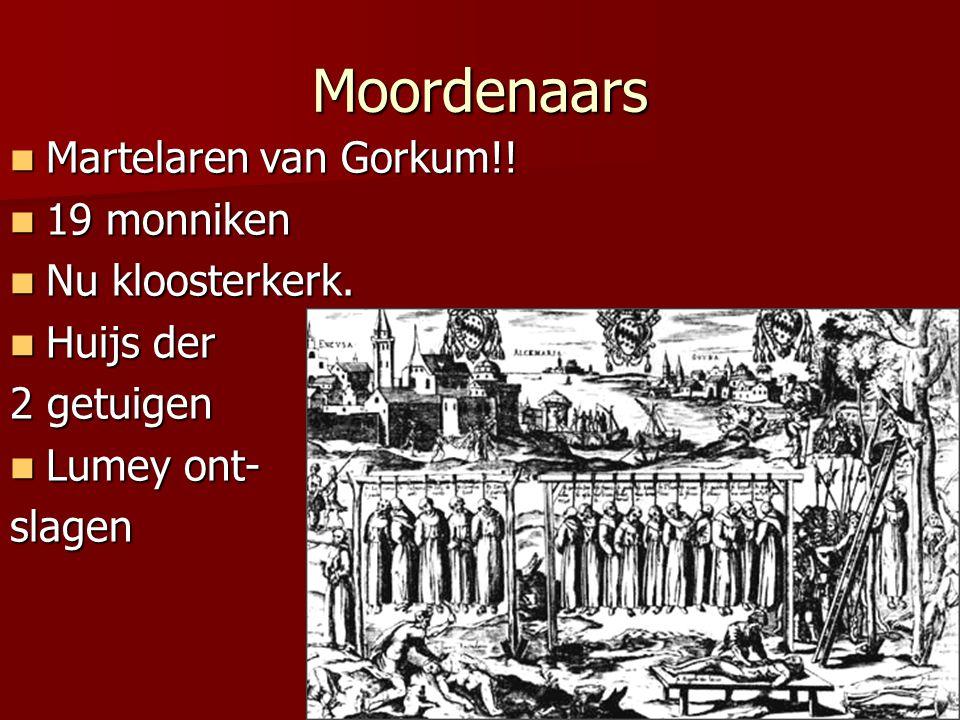 Moordenaars Martelaren van Gorkum!! 19 monniken Nu kloosterkerk.