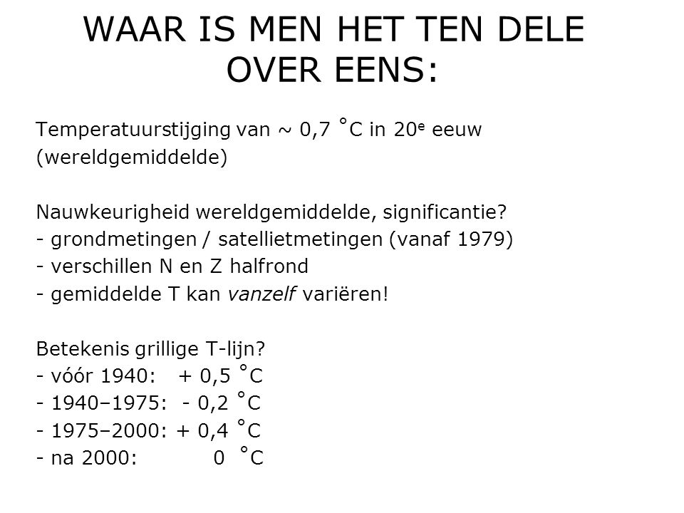WAAR IS MEN HET TEN DELE OVER EENS: