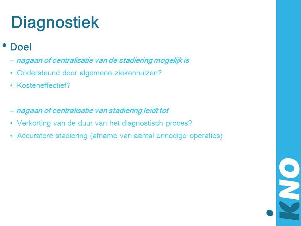 Diagnostiek Doel nagaan of centralisatie van de stadiering mogelijk is