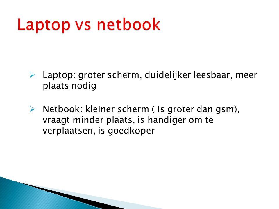 Laptop vs netbook Laptop: groter scherm, duidelijker leesbaar, meer plaats nodig.