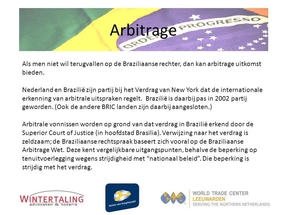 Arbitrage Als men niet wil terugvallen op de Braziliaanse rechter, dan kan arbitrage uitkomst bieden.