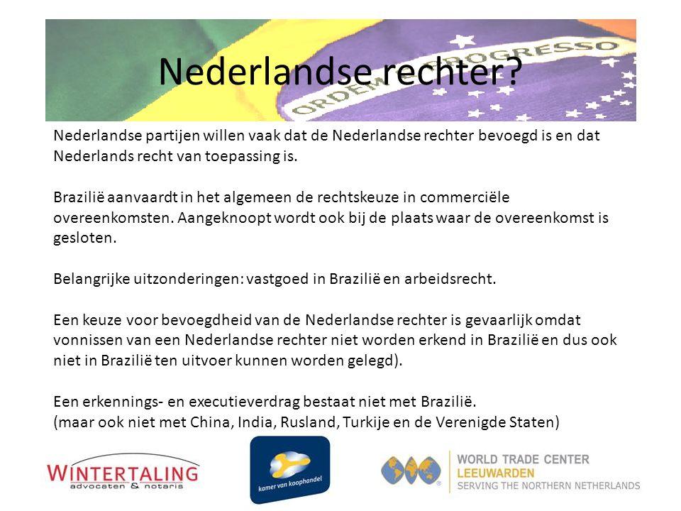 Nederlandse rechter Nederlandse partijen willen vaak dat de Nederlandse rechter bevoegd is en dat Nederlands recht van toepassing is.