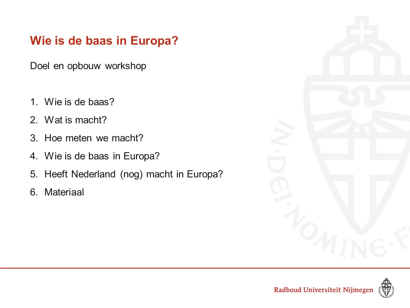 Wie is de baas in Europa Doel en opbouw workshop Wie is de baas