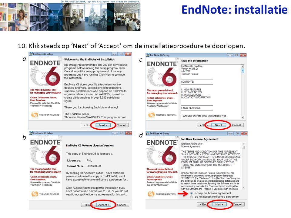 EndNote: installatie 10. Klik steeds op 'Next' of 'Accept' om de installatieprocedure te doorlopen.