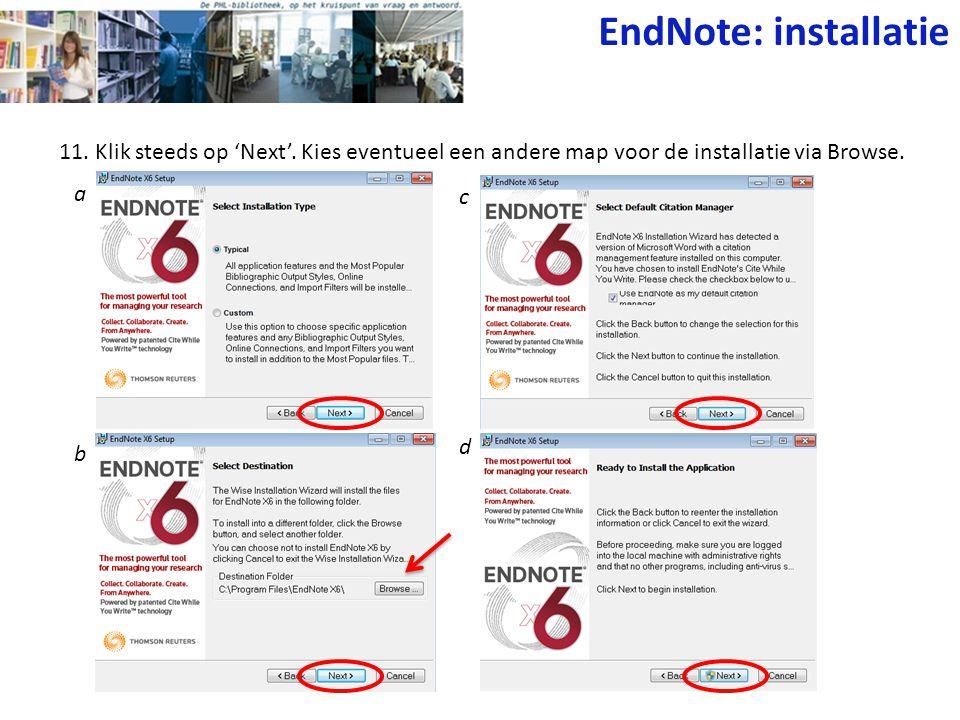 EndNote: installatie 11. Klik steeds op 'Next'. Kies eventueel een andere map voor de installatie via Browse.