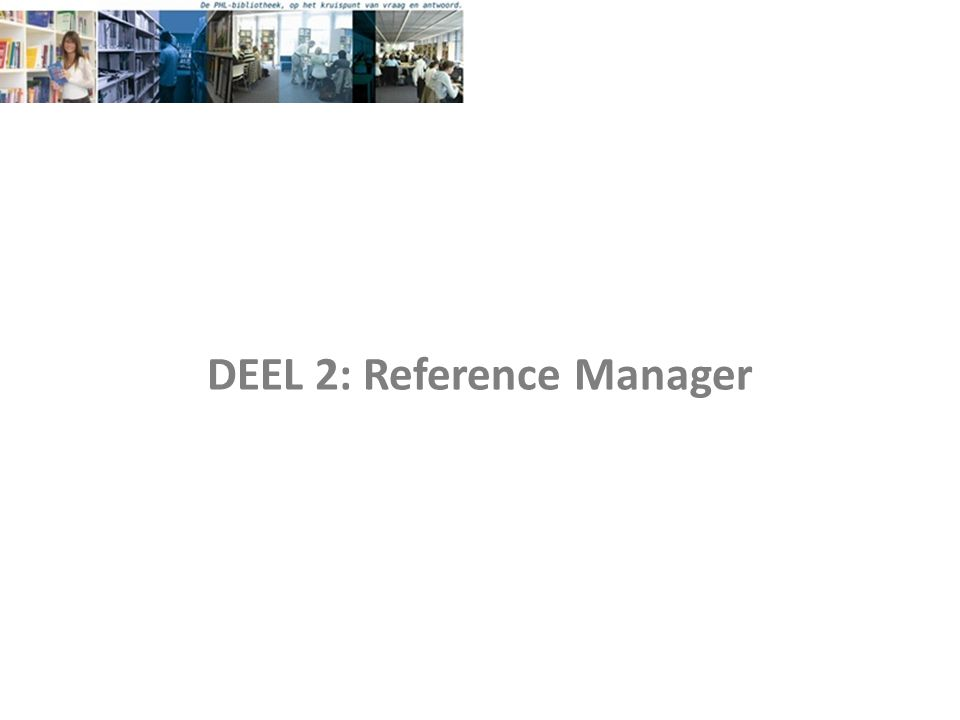 DEEL 2: Reference Manager