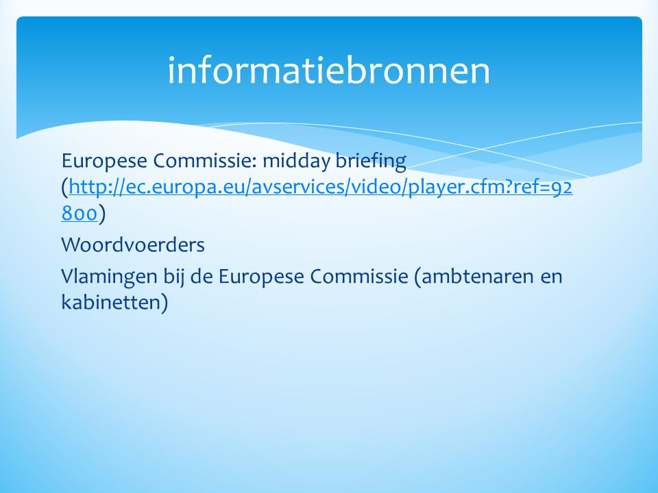 informatiebronnen Europese Commissie: midday briefing (http://ec.europa.eu/avservices/video/player.cfm ref=92800)