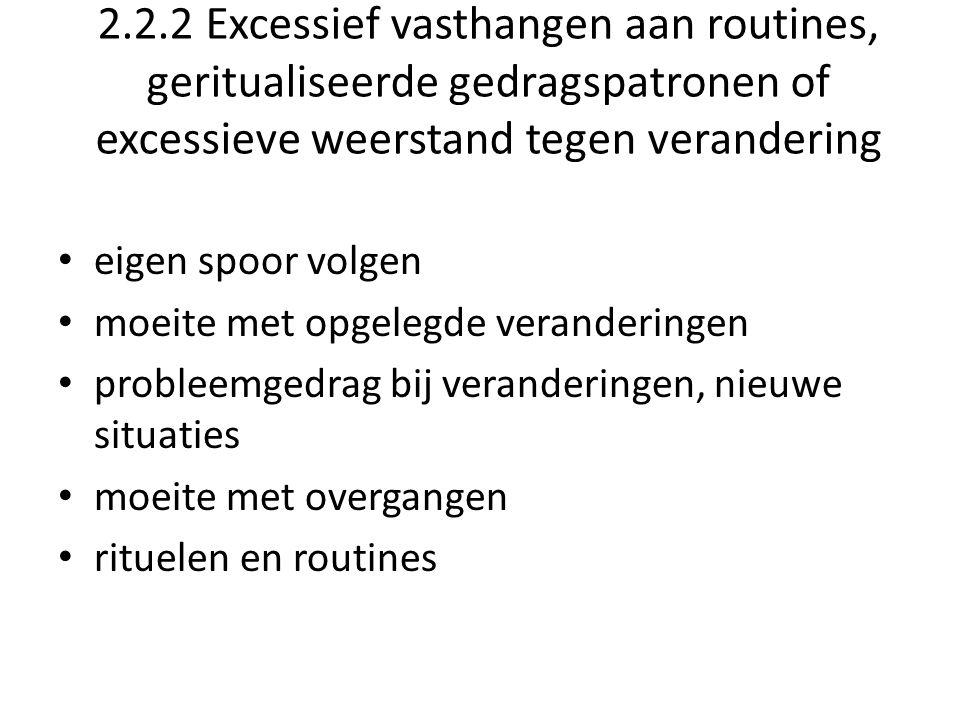 2.2.2 Excessief vasthangen aan routines, geritualiseerde gedragspatronen of excessieve weerstand tegen verandering