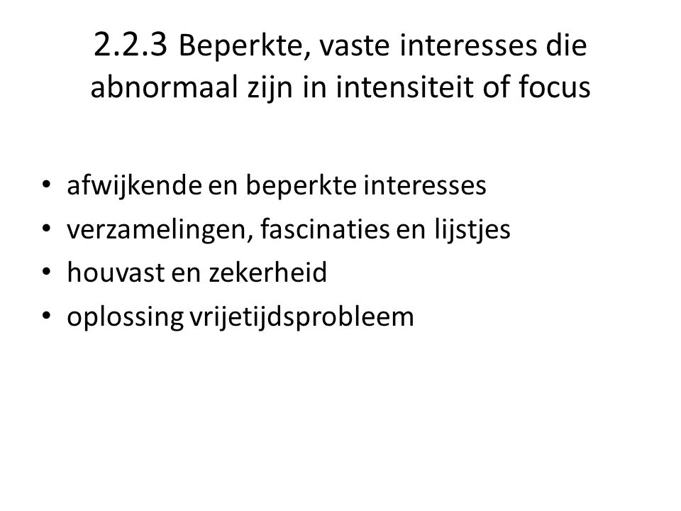 2.2.3 Beperkte, vaste interesses die abnormaal zijn in intensiteit of focus