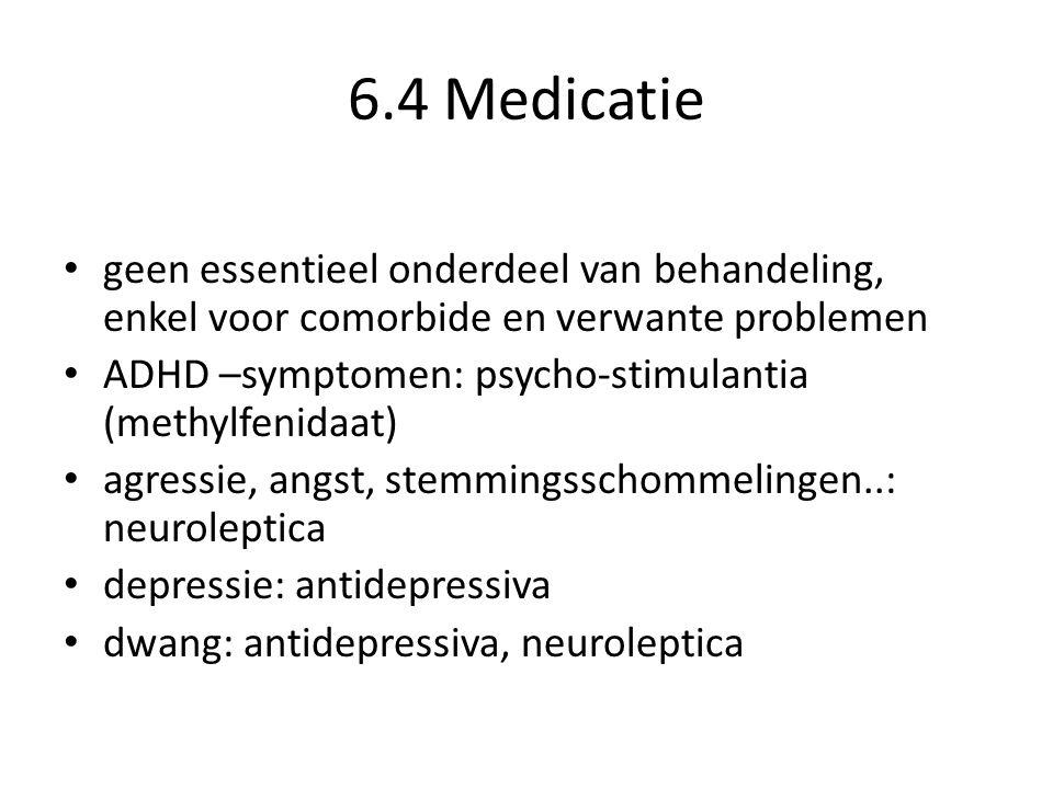 6.4 Medicatie geen essentieel onderdeel van behandeling, enkel voor comorbide en verwante problemen.