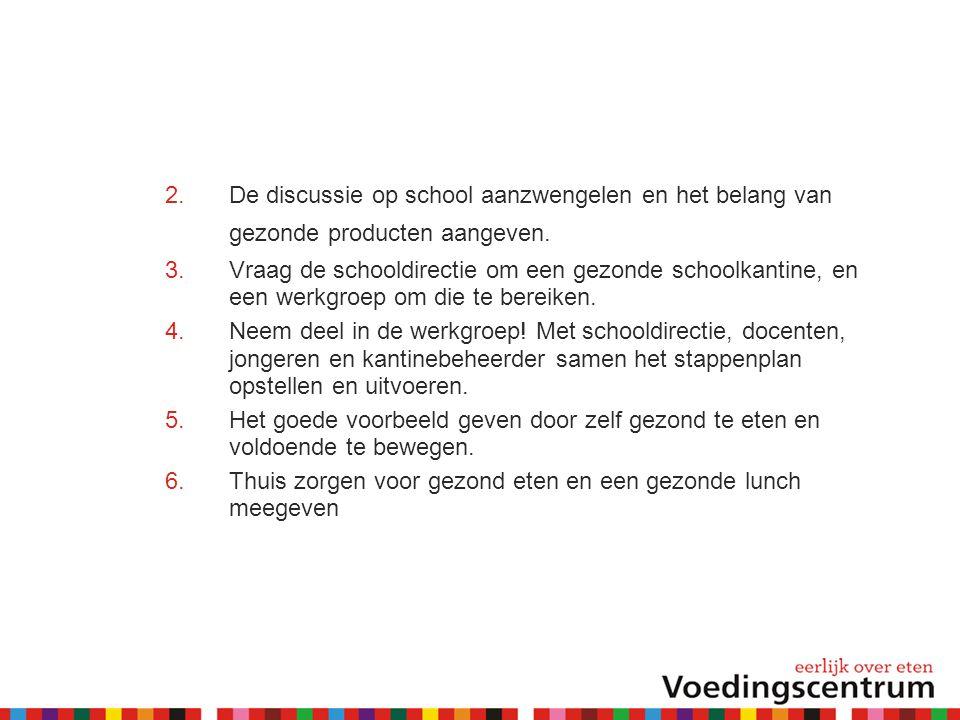 De discussie op school aanzwengelen en het belang van gezonde producten aangeven.