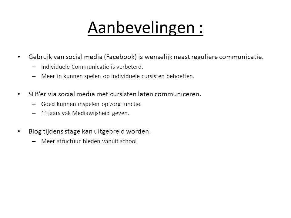 Aanbevelingen : Gebruik van social media (Facebook) is wenselijk naast reguliere communicatie. Individuele Communicatie is verbeterd.
