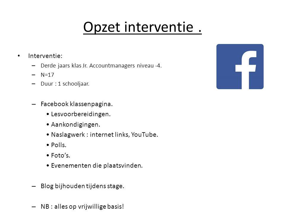 Opzet interventie . Interventie: Facebook klassenpagina.