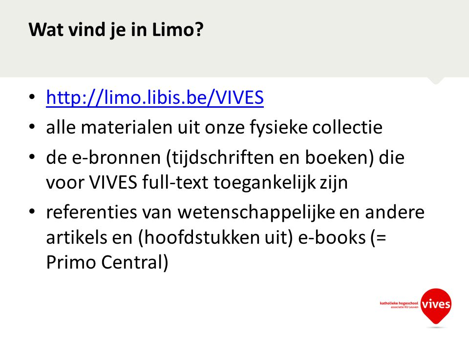 Wat vind je in Limo http://limo.libis.be/VIVES. alle materialen uit onze fysieke collectie.