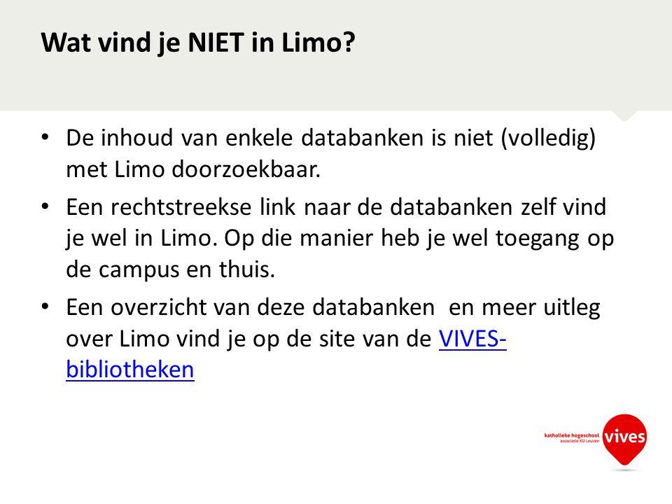 Wat vind je NIET in Limo De inhoud van enkele databanken is niet (volledig) met Limo doorzoekbaar.