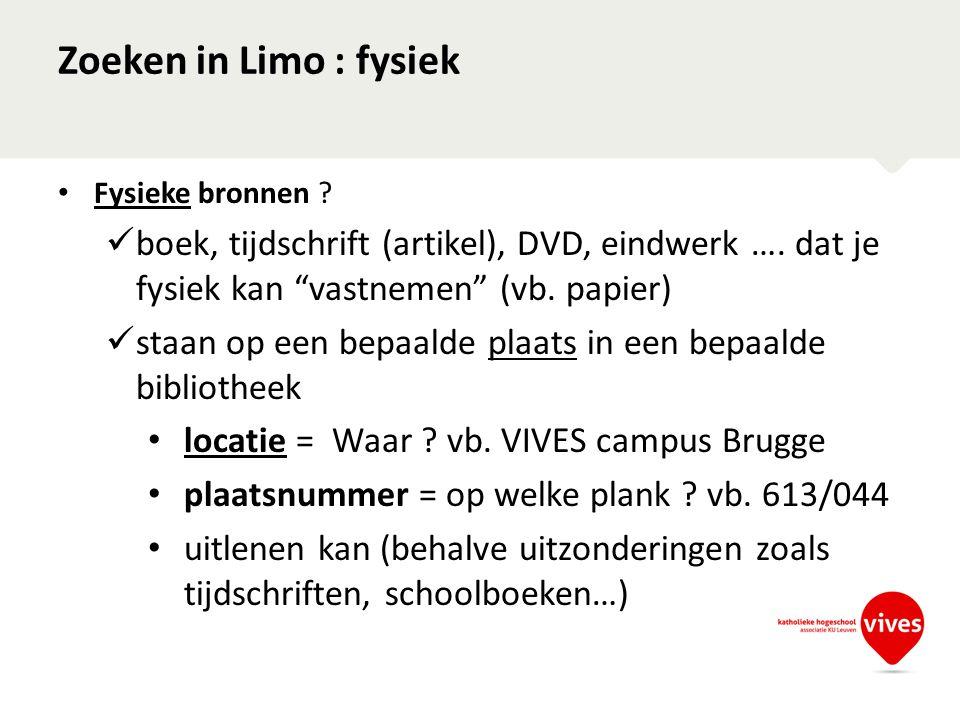 Zoeken in Limo : fysiek Fysieke bronnen boek, tijdschrift (artikel), DVD, eindwerk …. dat je fysiek kan vastnemen (vb. papier)