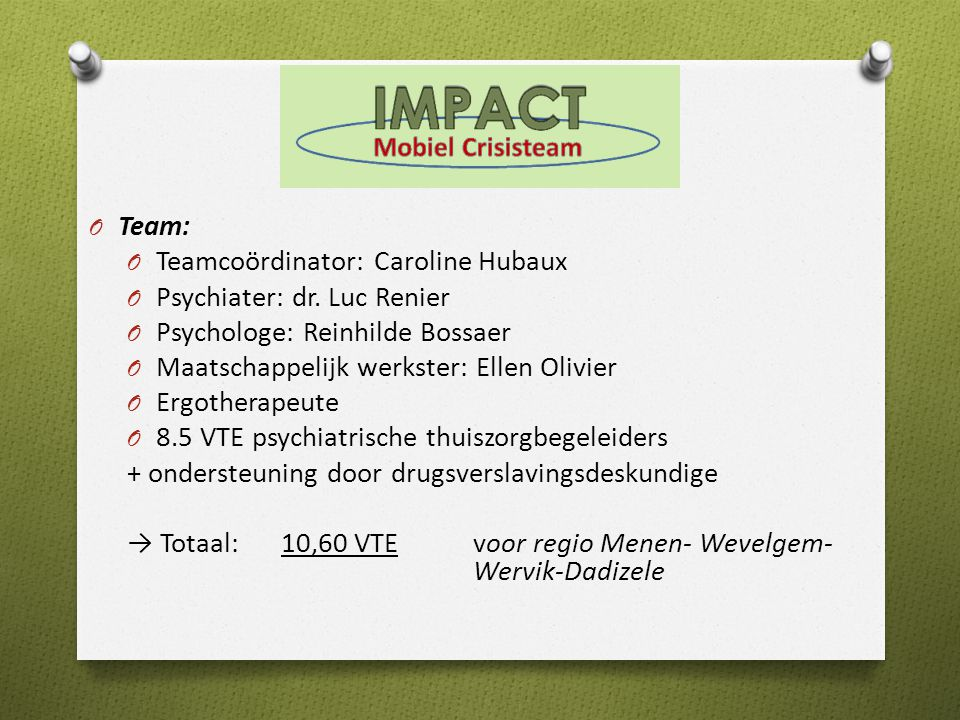 Team: Teamcoördinator: Caroline Hubaux. Psychiater: dr. Luc Renier. Psychologe: Reinhilde Bossaer.