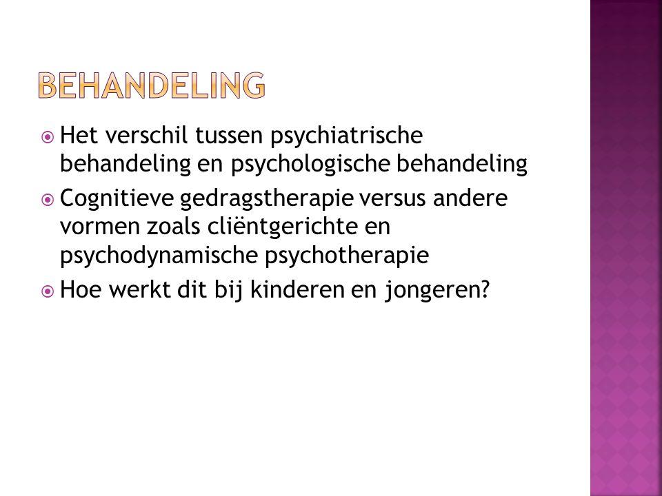 Behandeling Het verschil tussen psychiatrische behandeling en psychologische behandeling.