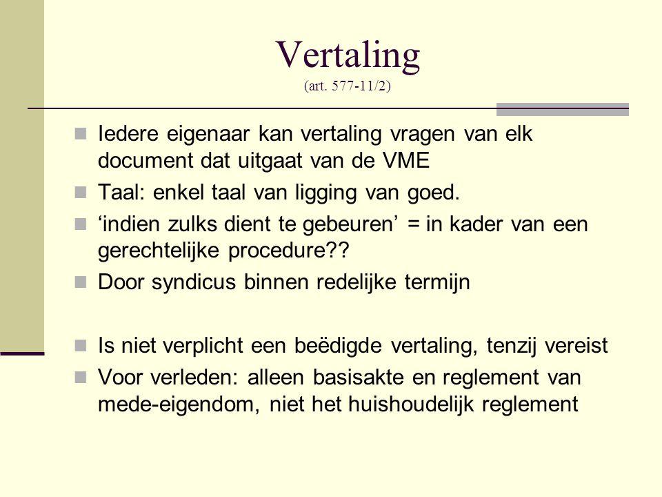 Vertaling (art. 577-11/2) Iedere eigenaar kan vertaling vragen van elk document dat uitgaat van de VME.