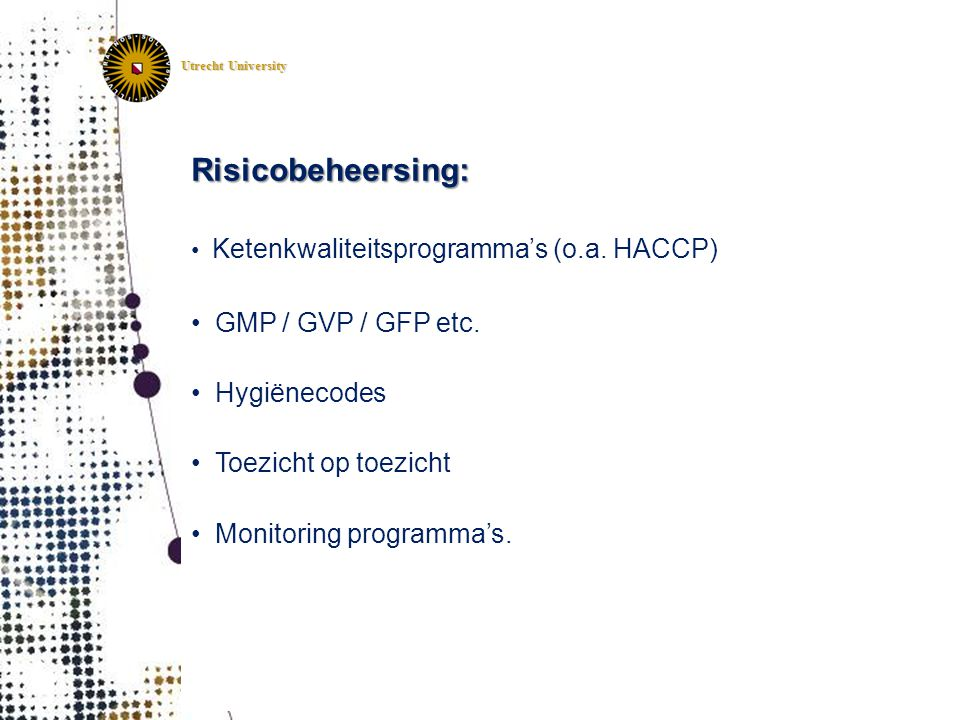 Risicobeheersing: GMP / GVP / GFP etc. Hygiënecodes
