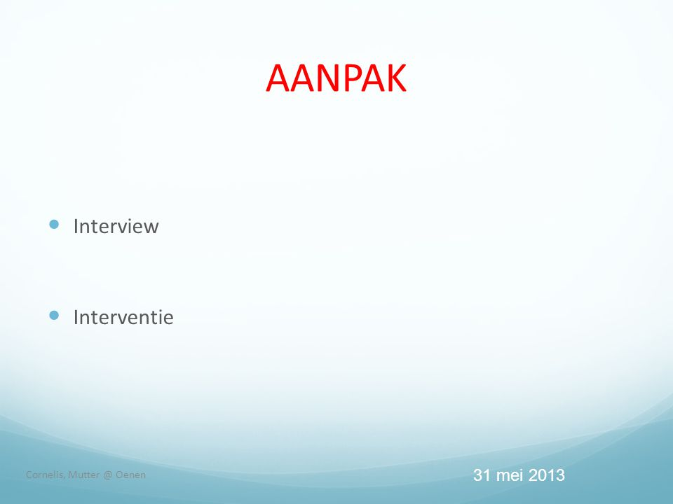 AANPAK Interview Interventie Cornelis, Mutter @ Oenen 31 mei 2013
