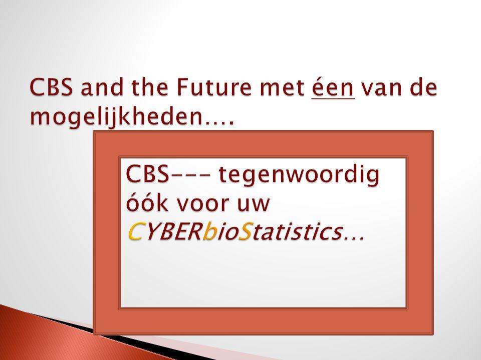 CBS and the Future met éen van de mogelijkheden…. CBS--- tegenwoordig