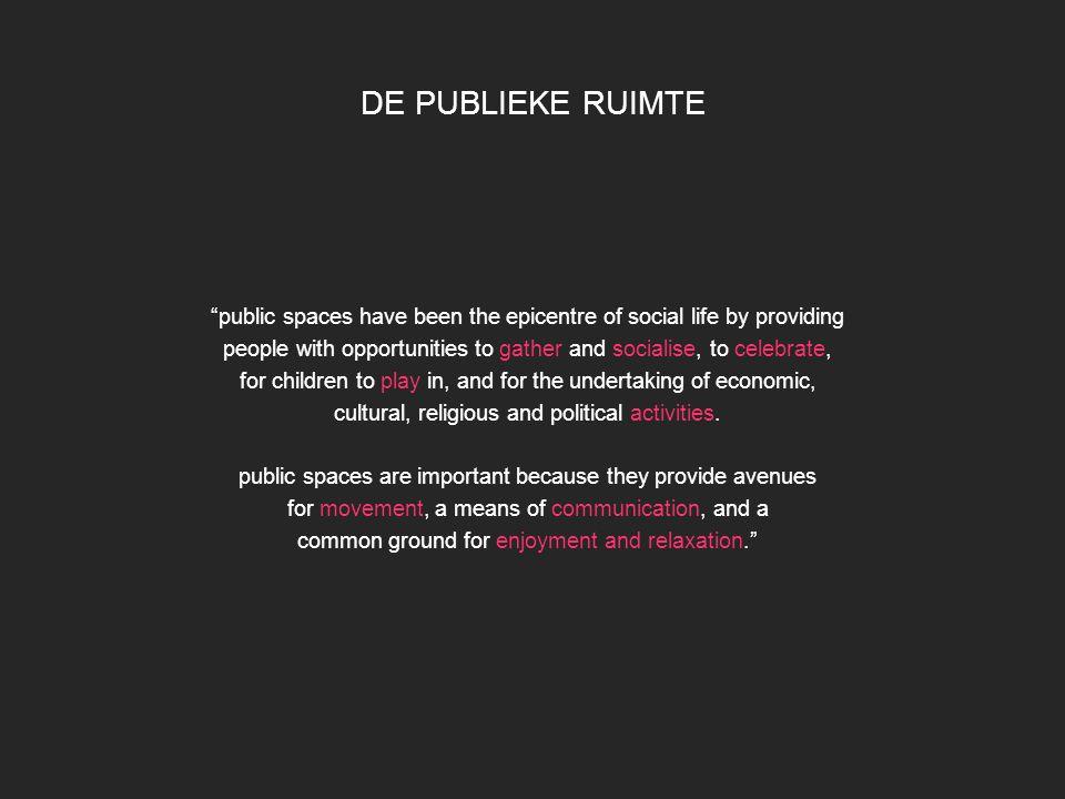 DE PUBLIEKE RUIMTE public spaces have been the epicentre of social life by providing.