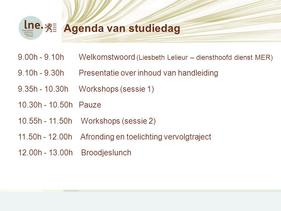 Agenda van studiedag 9.00h - 9.10h Welkomstwoord (Liesbeth Lelieur – diensthoofd dienst MER)