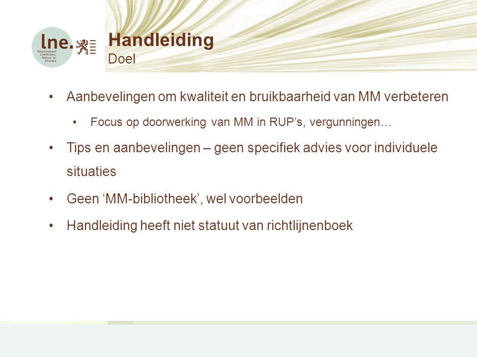 Handleiding Doel Aanbevelingen om kwaliteit en bruikbaarheid van MM verbeteren. Focus op doorwerking van MM in RUP's, vergunningen…
