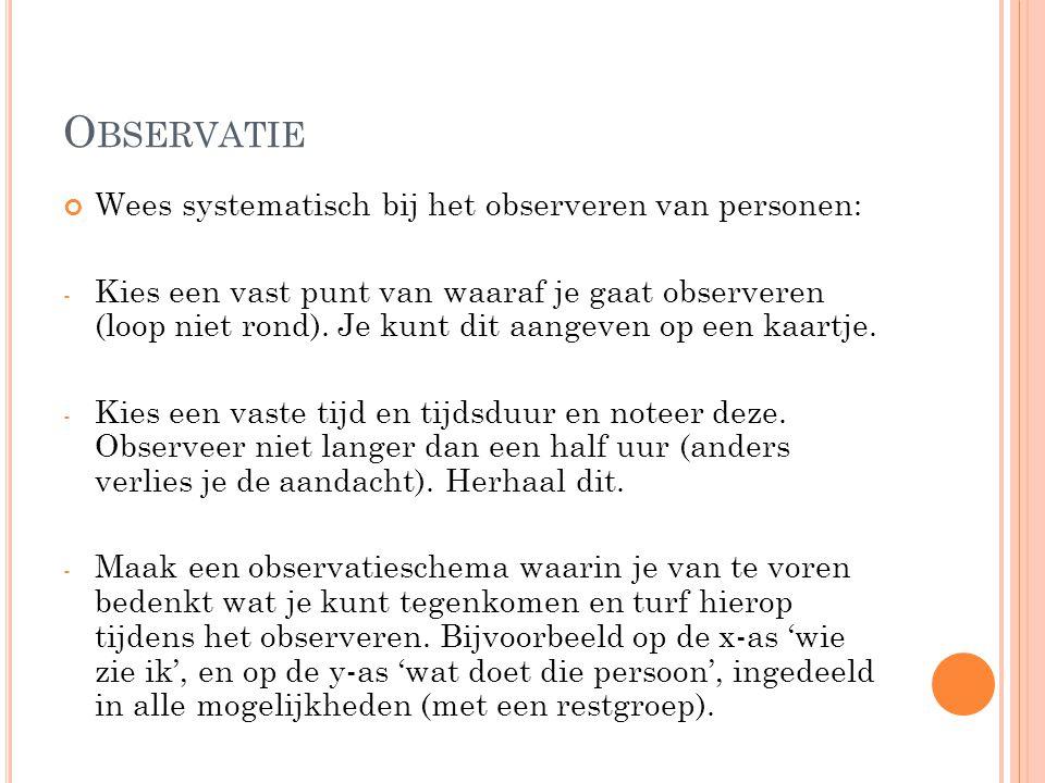 Observatie Wees systematisch bij het observeren van personen: