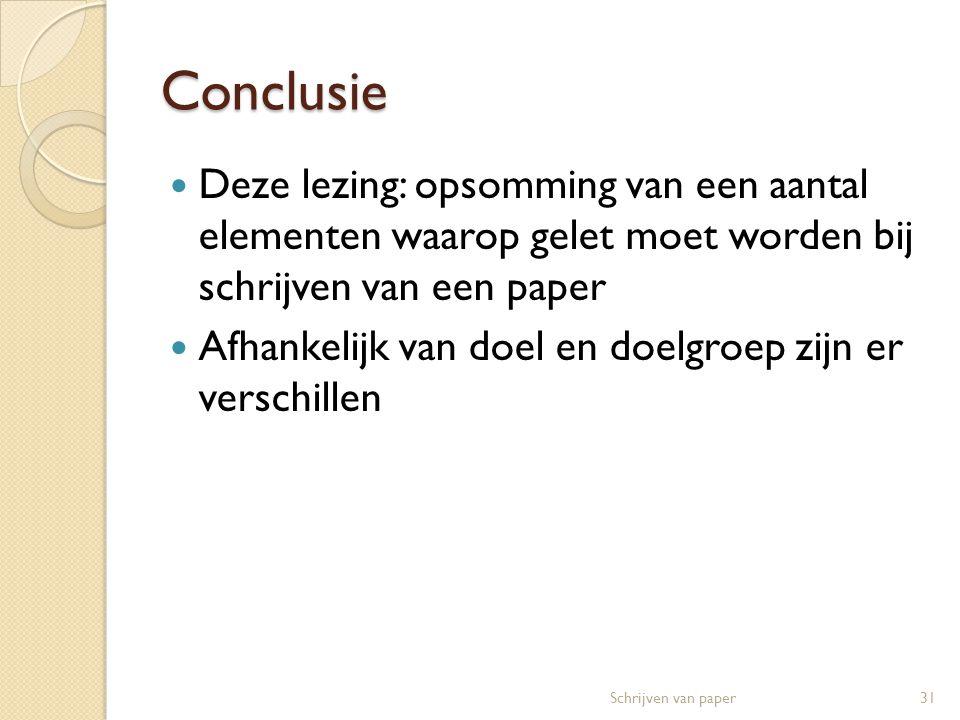 Conclusie Deze lezing: opsomming van een aantal elementen waarop gelet moet worden bij schrijven van een paper.
