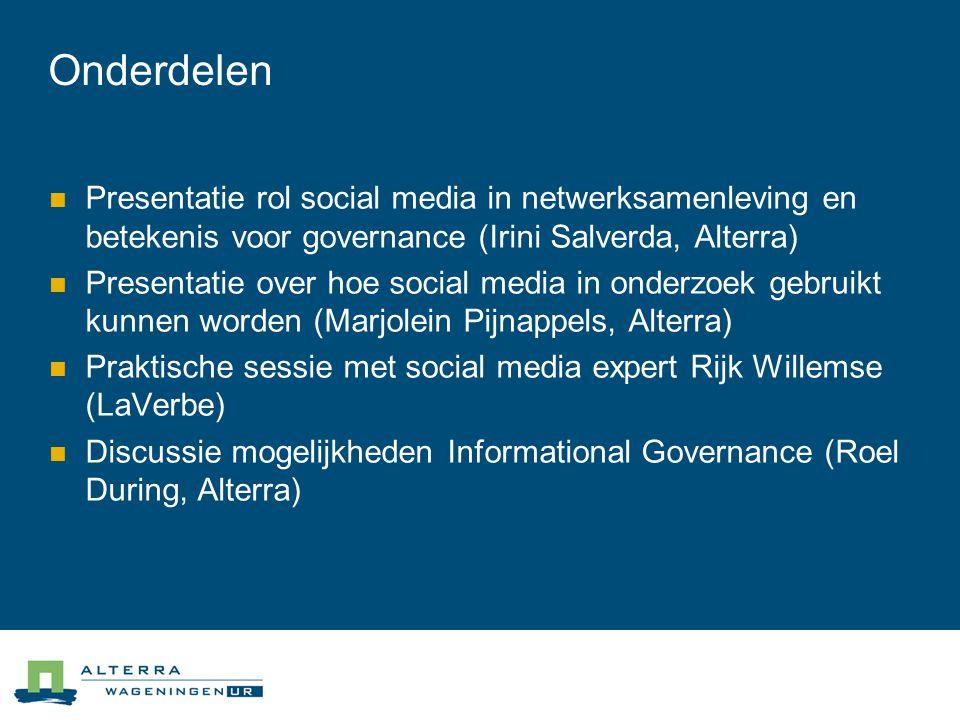 03/04/2017 Onderdelen. Presentatie rol social media in netwerksamenleving en betekenis voor governance (Irini Salverda, Alterra)