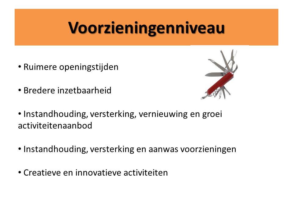 Voorzieningenniveau Ruimere openingstijden Bredere inzetbaarheid