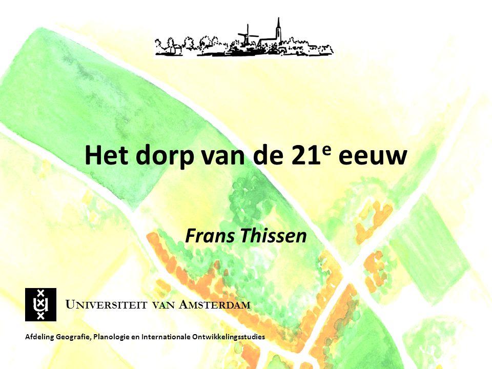 Het dorp van de 21e eeuw Frans Thissen Universiteit van Amsterdam