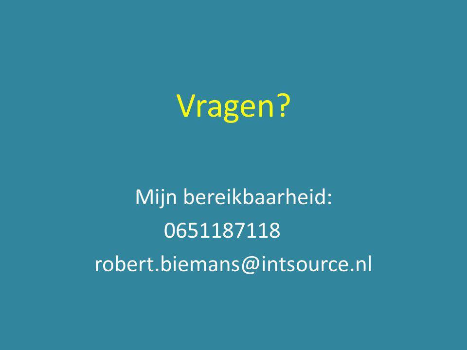Vragen Mijn bereikbaarheid: 0651187118 robert.biemans@intsource.nl