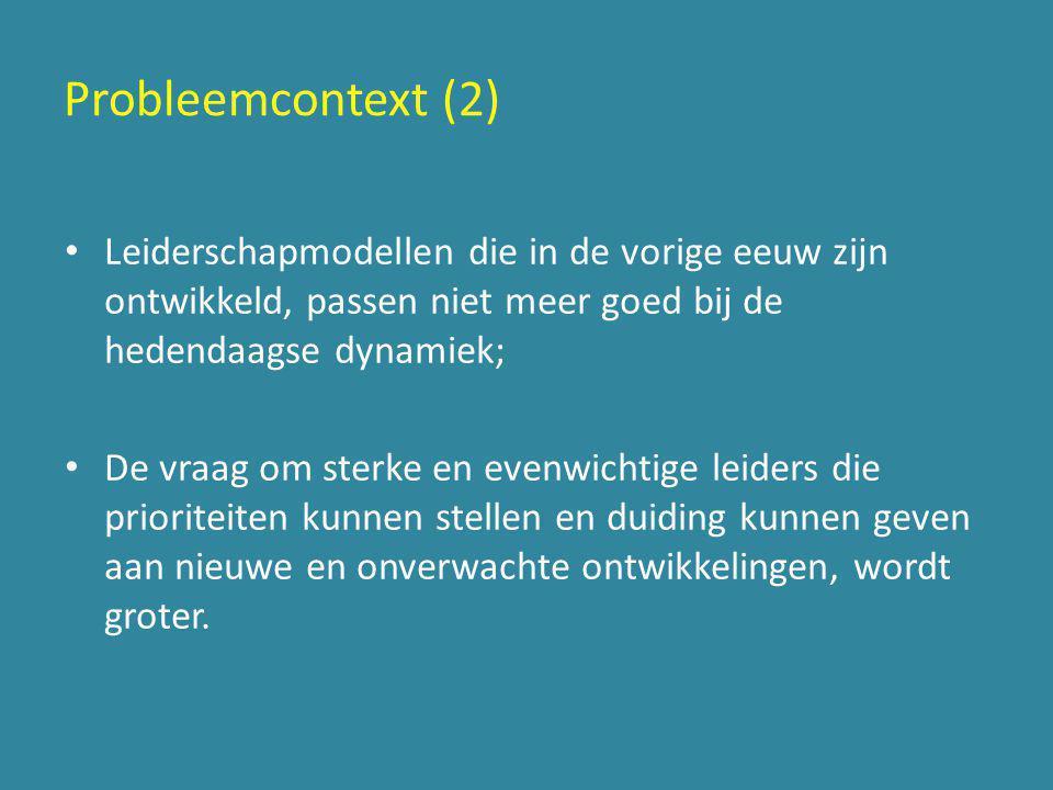 Probleemcontext (2) Leiderschapmodellen die in de vorige eeuw zijn ontwikkeld, passen niet meer goed bij de hedendaagse dynamiek;