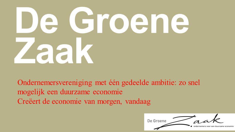 De Groene Zaak Ondernemersvereniging met één gedeelde ambitie: zo snel mogelijk een duurzame economie Creëert de economie van morgen, vandaag.