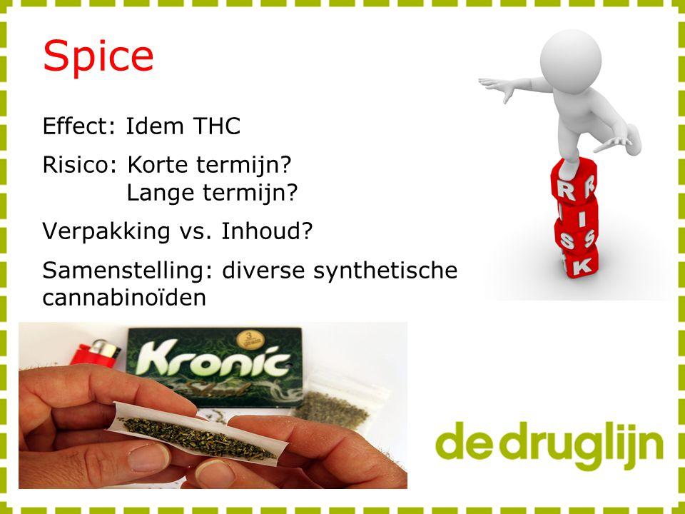 Spice Effect: Idem THC Risico: Korte termijn Lange termijn