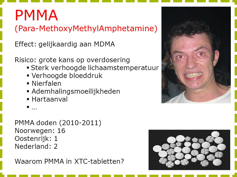 PMMA (Para-MethoxyMethylAmphetamine) Effect: gelijkaardig aan MDMA