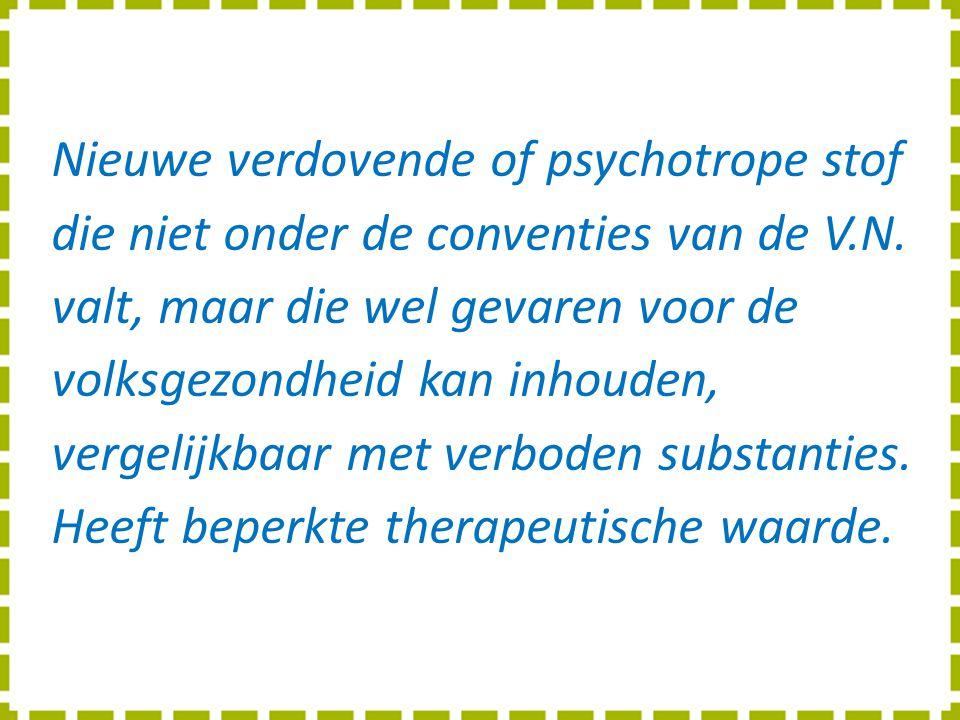 Nieuwe verdovende of psychotrope stof die niet onder de conventies van de V.N.
