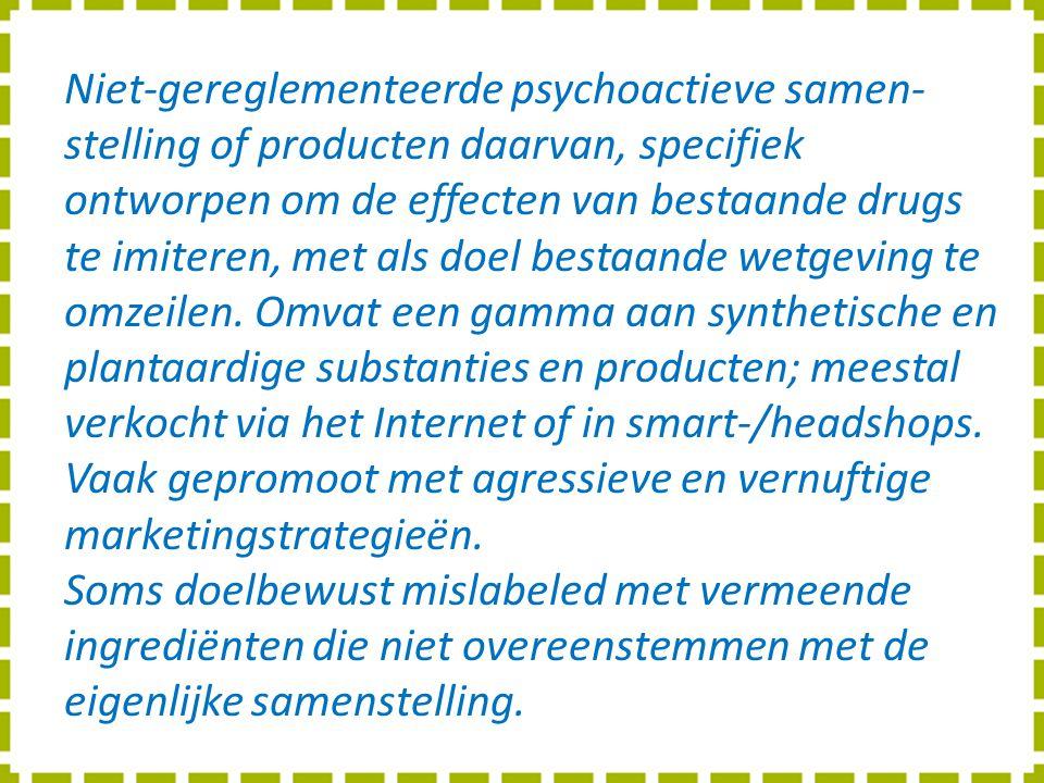 Niet-gereglementeerde psychoactieve samen-stelling of producten daarvan, specifiek ontworpen om de effecten van bestaande drugs te imiteren, met als doel bestaande wetgeving te omzeilen.