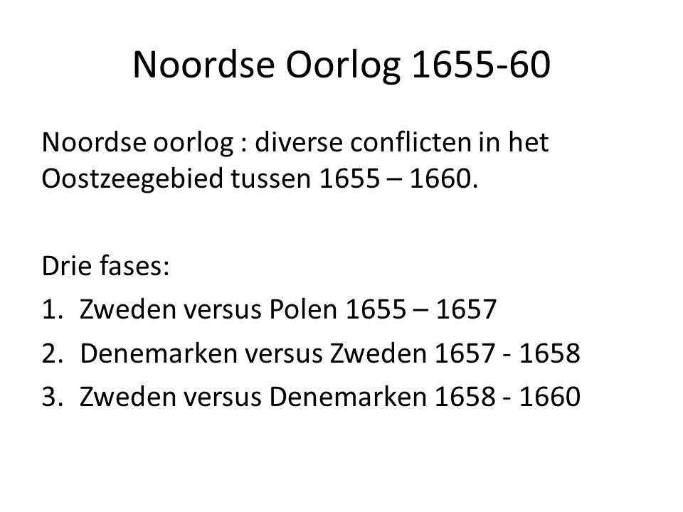 Noordse Oorlog 1655-60 Noordse oorlog : diverse conflicten in het Oostzeegebied tussen 1655 – 1660.