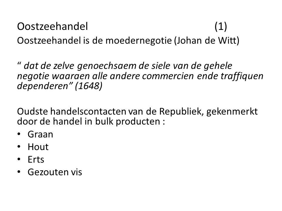 Oostzeehandel (1) Oostzeehandel is de moedernegotie (Johan de Witt)