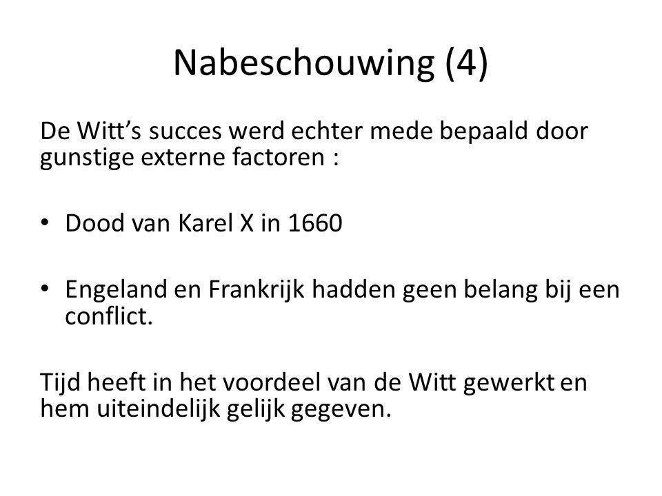 Nabeschouwing (4) De Witt's succes werd echter mede bepaald door gunstige externe factoren : Dood van Karel X in 1660.