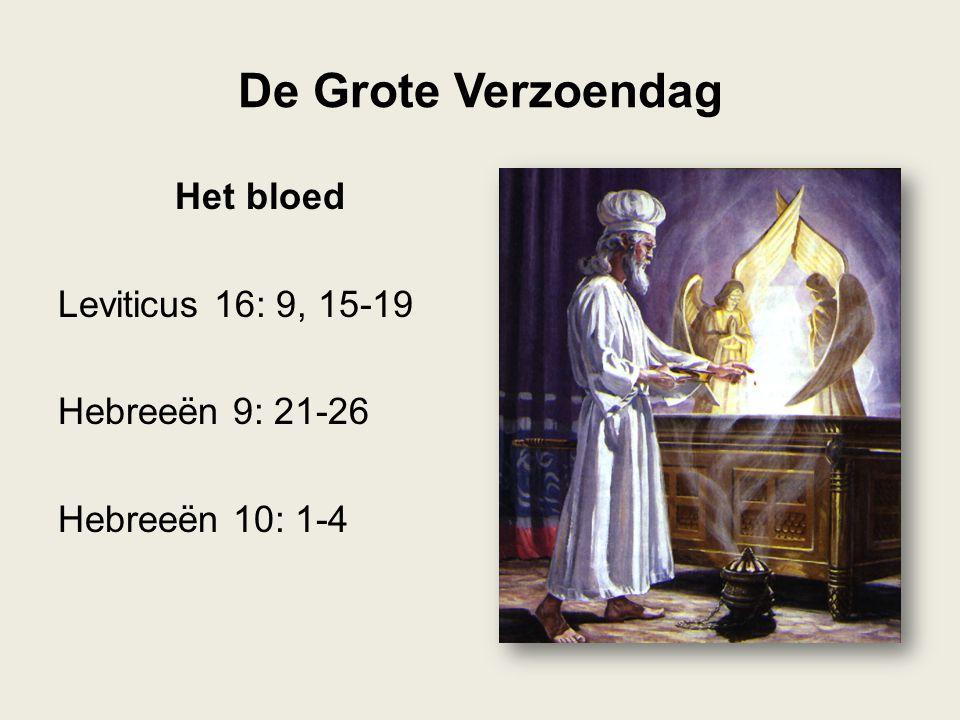 Het bloed Leviticus 16: 9, 15-19 Hebreeën 9: 21-26 Hebreeën 10: 1-4