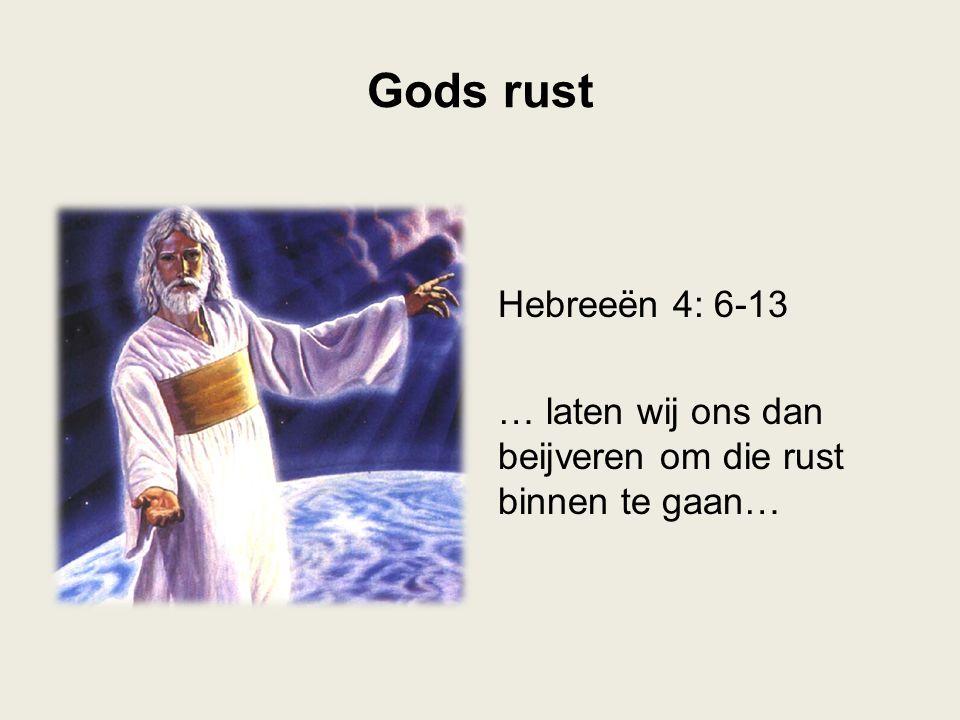 Gods rust Hebreeën 4: 6-13 … laten wij ons dan beijveren om die rust binnen te gaan…